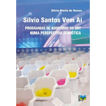 Livro: Silvio Santos Vem Aí - Silvia Mª De Sousa - Bonellihq