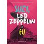 Livro - Suzy, Led Zeppelin E Eu - Novo