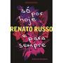 Só Por Hoje E Para Sempre Diário Do Recomeço Renato Russo