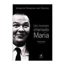 Livro: Um Homem Chamado Maria / Joaquim Ferreira Dos Santos