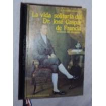 La Vida Solitaria Del Dr. José Gaspar De Francia(sebo Amigo)