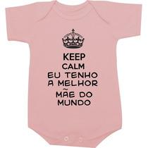 Body Bebe - Keep Calm Eu Tenho A Melhor Mãe Do Mundo - Mães