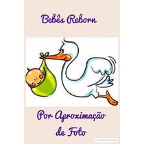 Bebê Reborn Por Aproximação De Foto.
