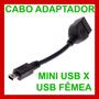 Cabo Otg Usb Fêmea X Mini Usb Macho + Adaptador Mini Usb