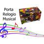 Porta Relogio Musical,lançamento!