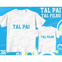 Camiseta Personalizada Tal Pai Tal Filho(a) Kit Com 2 Uni