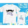 Camiseta Primeiro Dia Dos Pais Tal Pai Tal Filho(a) Kit