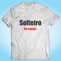 Camisa Solteiro Há Vagas Engraçada Divertida Personalizada