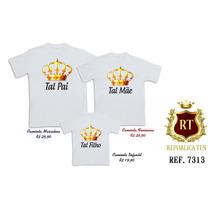 Camisetas Tal Pai Tal Mãe Tal Filha (o) Rei Rainha Princesa
