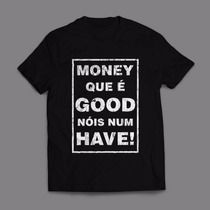 Camiseta Money Que É Good Nóis Num Have Masculina