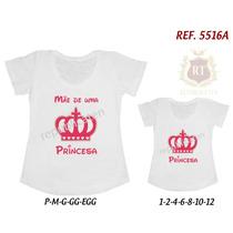 Camisetas Princesa Tal Mãe Tal Filha T-shirt Kit 2 Unid