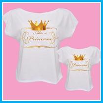 Blusa Camiseta Tal Mãe Tal Filha, Mãe De Uma Princesa, Coroa