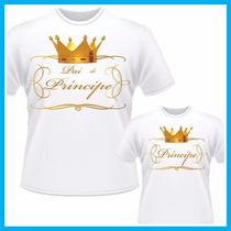 Kit Camisetas Tal Pai Tal Filho, Pai De Principe, T-shirt
