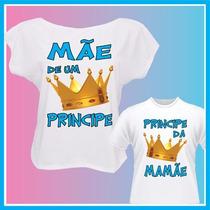 Kit Blusa Tal Mãe Tal Filho Principe, Coroa, Iguais, Mamae