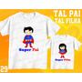 Tal Pai Tal Filho Camiseta Super Man Cut Personalizada Kit 2