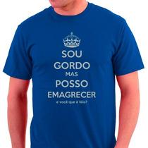 Camisetas Sou Gordo Mais Posso Emagrecer 2092