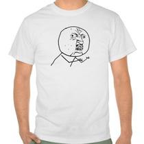 Camiseta Why? / Porque? / Humor, Sátiras, Engraçadas, Memes