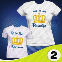 Tal Mãe Tal Filha 2 Camisas Coroas Princesa Príncipe