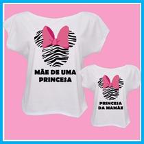 Kit Blusa Feminina Minnie Zebra, Mãe De Uma Princesa, Iguais