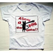 Camiseta Gato Atirou O Pau Em Quem Tradicional Ou Baby Look