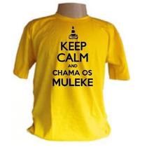 Camiseta Keep Calm Chama Os Muleke - Camisa Cone Crew