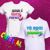 2 Camisetas Carnaval Quem É Essa Aí Papai Namorados Casal