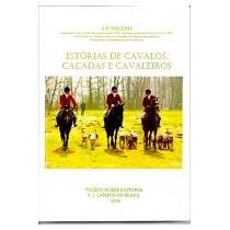 Estórias De Cavalos, Caçadas E Cavaleiros