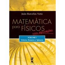 Matemática Para Físicos Com Aplicações Vol. 1 Vetores,