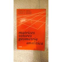 Matrizes Vetores Geometria Analítica - Alésio De Caroli