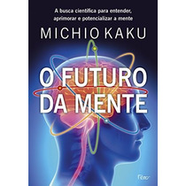 O Futuro Da Mente Livro Michio Kaku Matematica Fisica