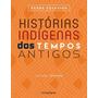 Livro Historias Indigenas Dos Tempos Antigos