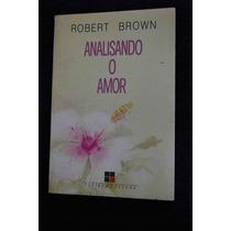Analisando O Amor - Robert Brown
