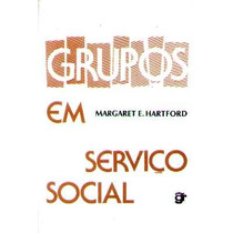 Grupos Em Serviço Social - Margaret E. Hartford - 1983