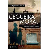 Cegueira Moral A Perda Da Sensibilidade Na Modernidade Liqui