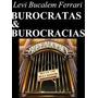Livro-burocratas & Burocracia -levi B. Ferrari - Frte Gratis