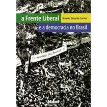 Livro - A Frente Liberal E A Democracia No Brasil