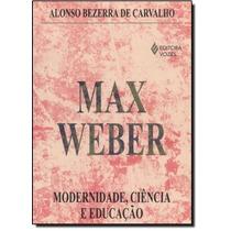 Max Weber: Modernidade, Ciência E Educação