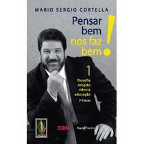 Livro Pensar Bem Nos Faz Bem (vol. 1) De Cortella - Novo