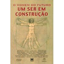 Livro O Homem Do Futuro Um Ser Em Construção