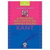 A Religião Nos Limites Simples Da Razão - Immanuel Kant