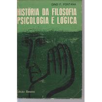 História Da Filosofia, Psicologia E Lógica - Dino Fontana