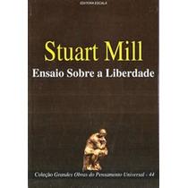 Ensaios Sobre A Liberdade - Stuart Mill - Livro De Filosofia