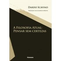 Livro - A Filosofia Atual: Pensar Sem Certezas - Novo