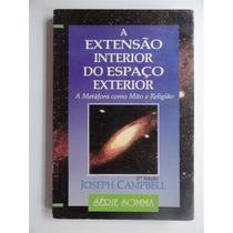 A Extensão Interior Do Espaço Exterior - Joseph Campbell