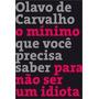 Livro Olavo De Carvalho O Mínimo Que Você Precisa Saber Para