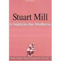 Livro - A Sujeição Das Mulheres - Stuart Mill