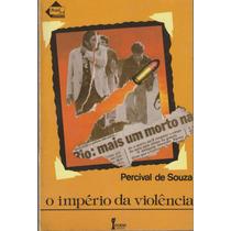 Livro O Império Da Violência - Percival De Souza