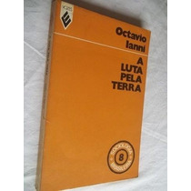 * Livros - Octávio Lanni - A Luta Pela Terra - Sociologia