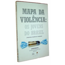Mapa Da Violencia Os Jovens Do Brasil Jacobo W Livro