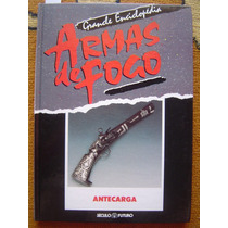 Enciclopedia Armas De Fogo - Ante Carga - Ed. Seculo?futuro